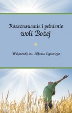 Rozeznawanie i pełnienie woli Bożej - Wskazówki św. Alfonsa Liguoriego, oprac. Piotr Koźlak CSsR