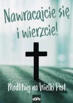 Nawracajcie się i wierzcie! - Modlitwy na Wielki Post, oprac. Michał Wilk