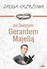Droga krzyżowa ze Świętym Gerardem Majellą - , oprac. Magdalena Kędzierska-Zaporowska
