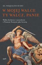 W mojej walce Ty walcz, Panie - Walka duchowa i wyzwolenie z Pismem Świętym jako bronią, ks. Pasqualino di Dio