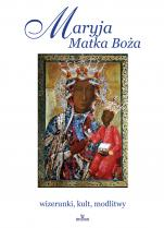 Maryja Matka Boża Wizerunki, kult, modlitwy - Wizerunki, kult, modlitwy, Robert Włodarczyk, Joanna Włodarczyk, Teofil Krzyżanowski