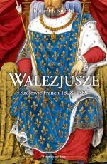 Walezjusze  - Królowie Francji 1328-1589, Robert J. Knecht