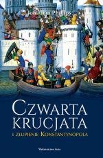 Czwarta krucjata i złupienie Konstantynopola - , Jonathan Philips