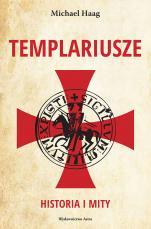 Templariusze. Historia i mity - , Michael Haag
