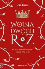 Wojna Dwóch Róż - Upadek Plantagenetów i triumf Tudorów, Dan Jones