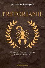 Pretorianie  - Rozkwit i upadek rzymskiej gwardii cesarskiej, Guy de la Bédoyère