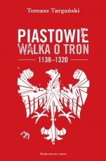 Piastowie Walka o tron 1138–1320 - Walka o tron 1138–1320, Tomasz Targański