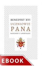Uczniowie Pana - Katechezy o apostołach, Benedykt XVI