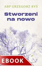 Stworzeni na nowo - , abp Grzegorz Ryś