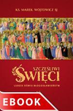 Szczęśliwi święci - Ludzie ośmiu Błogosławieństw, Marek Wójtowicz SJ