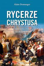 Rycerze Chrystusa Zakony rycerskie w średniowieczu - Zakony rycerskie w średniowieczu, Alain Demurger