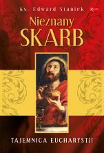 Nieznany Skarb - Tajemnica Eucharystii, ks. Edward Staniek