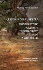 Leon Rogalski SJ – duszpasterz polskich emigrantów w listach z Australii - , Andrzej Paweł Bieś SJ