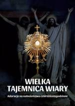 Wielka tajemnica wiary  - Adoracje na nabożeństwo czterdziestogodzinne, red. ks. dr Michał Dąbrówka