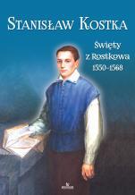 Stanisław Kostka. Święty z Rostkowa  - , ks. Jarosław Kwiatkowski, Piotr Stefaniak