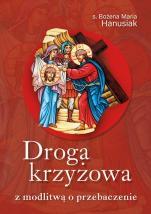Droga krzyżowa z modlitwą o przebaczenie - , s. Bożena Maria Hanusiak
