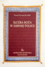 Służba Boża w dawnej Polsce - Studia o Mszy Świętej, Paweł Sczaniecki OSB