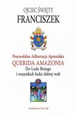 Posynodalna Adhortacja Apostolska Querida Amazonia - Do Ludu Bożego i wszystkich ludzi dobrej woli, Ojciec Święty Franciszek