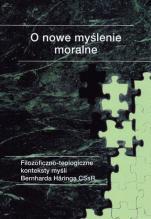 O nowe myślenie moralne - Filzoficzno-teologiczne konteksty myśli Bernharda Häringa CSsR, red. Marek Urban