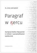 Paragraf w sercu  - Kardynał Stefan Wyszyński o miłości i sprawiedliwości społecznej, ks. Jerzy Jastrzębski