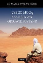 Czego mogą nas nauczyć Ojcowie pustyni? - , ks. Marek Starowieyski