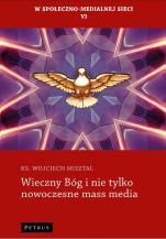 Wieczny Bóg i nie tylko nowoczesne mass media - , ks. Wojciech Misztal