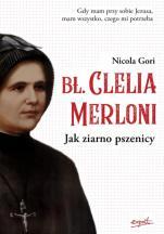 Bł. Clelia Merloni - Jak ziarno pszenicy, Nicola Gori