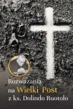 Rozważania na Wielki Post z ks. Dolindo Ruotolo - , ks. Dolindo Ruotolo
