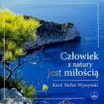 Człowiek z natury jest miłością - , kard. Stefan Wyszyński