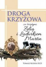 Droga krzyżowa ze św. Zelią i Ludwikiem Martin - , Tomasz Kozioł OCD