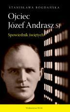 Ojciec Józef Andrasz SJ wyd.2 - Spowiednik świętych, Stanisława Bogdańska