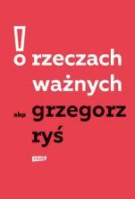 O rzeczach ważnych - , abp Grzegorz Ryś