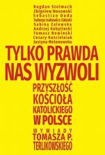 Tylko prawda nas wyzwoli - Przyszłość Kościoła katolickiego w Polsce, Tomasz P. Terlikowski