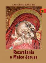 Rozważania o Matce Jezusa  - , ks. Marcin Cholewa, ks. Marek Gilski