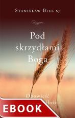 Pod skrzydłami Boga - Opowieść o wiernej miłości, Stanisław Biel SJ