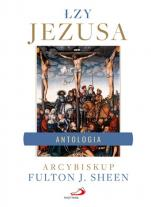 Łzy Jezusa - Antologia, abp Fulton J. Sheen