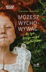 Możesz wychowywać Dla tych, którym nie jest wszystko jedno - Dla tych, którym nie jest wszystko jedno, Stanisław Sławiński