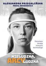 Sztuczna inteligencja Nieludzka, arcyludzka - Nieludzka, arcyludzka, Aleksandra Przegalińska, Paweł Oksanowicz