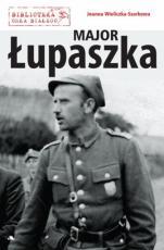 """Major """"Łupaszka"""" - , Joanna Wieliczka-Szarkowa"""
