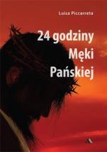24 godziny Męki Pańskiej - Wizje, medytacje, modlitwy, Luisa Piccarreta