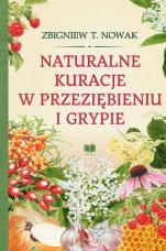 Naturalne kuracje w przeziębieniu i grypie - , Zbigniew T. Nowak
