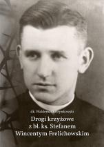 Drogi krzyżowe z bł. ks. Stefanem Wincentym Frelichowskim - , dk. Waldemar Rozynkowski