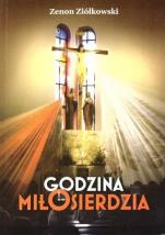 Godzina Miłosierdzia Rozważania wezwań Koronki - Rozważania wezwań Koronki do Bożego Miłosierdzia i tajemnicy Najświętszego Sakramentu, Zenon Ziółkowski