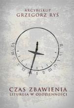 Czas zbawienia - Liturgia w codzienności, abp Grzegorz Ryś