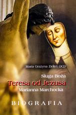 Sługa Boża Teresa od Jezusa, Marianna Marchocka - Biografia , Maria Grażyna Zieleń OCD