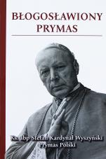 Błogosławiony Prymas -  Ks. abp Stefan Kardynał Wyszyński, red. ks. Mirosław Skałban