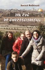 Jak żyć po chrześcijańsku - czyli słowo po słowie, Dominik Białobrzeski