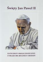 Święty Jan Paweł II Katechezy okolicznościowe - Katechezy okolicznościowe z okazji 100. rocznicy urodzin, Praca zbiorowa