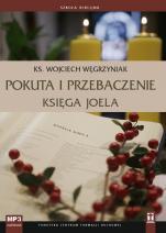 Pokuta i przebaczenie Księga Joela  - Księga Joela , ks. Wojciech Węgrzyniak