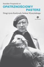 Opatrznościowy Pasterz  - Drogi życia Prymasa Stefana Wyszyńskiego, Stanisław Przepierski OP